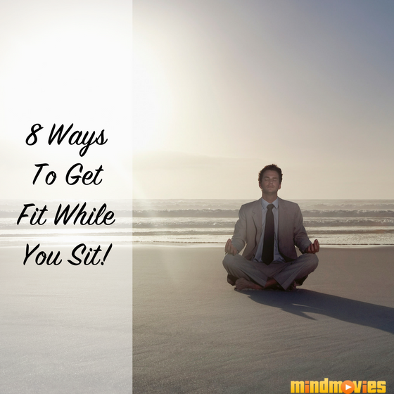 Sit & Be Fit: 8 Proven Ways to Make Your Sedentary Job Less Sedentary