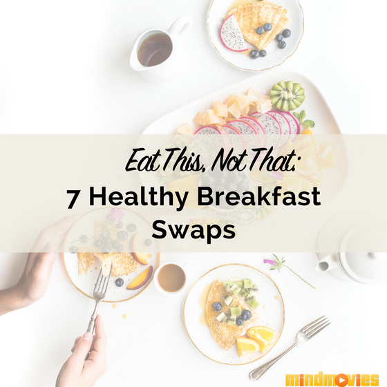 Eat This, Not That: 7 Quick & Easy Healthy Breakfast Swaps!
