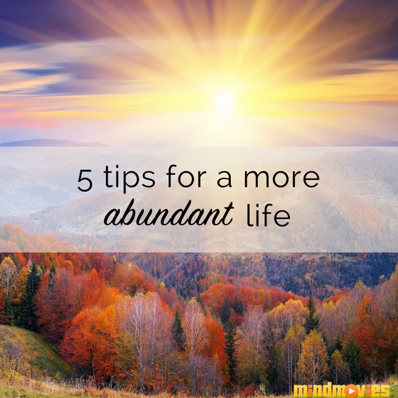 5 Ways to Live More Abundantly Right Now!