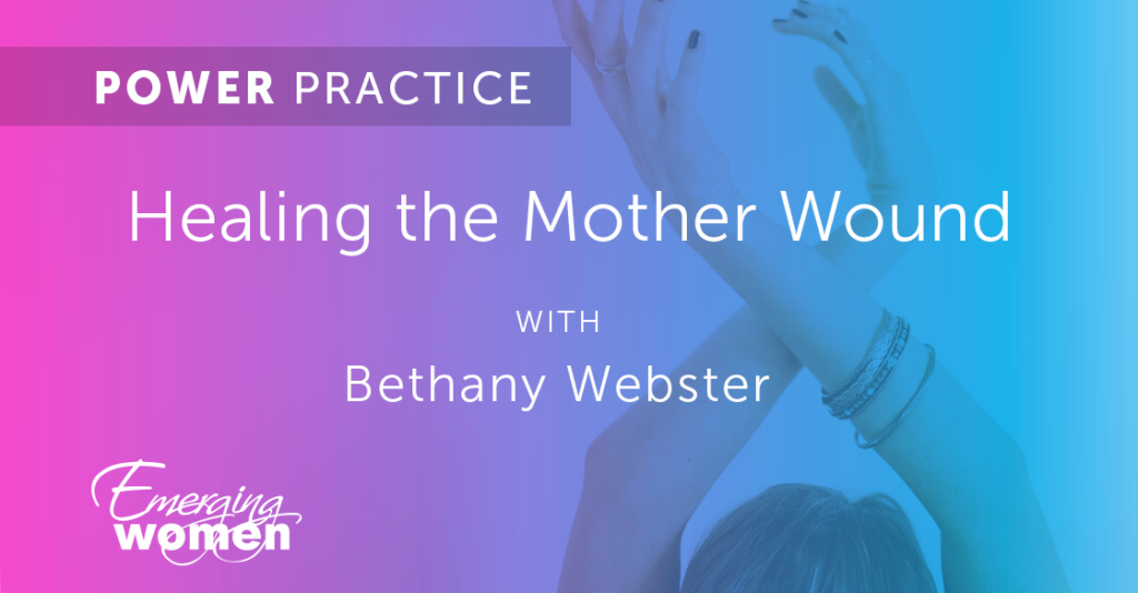 Power Practice #20: Healing the Mother Wound