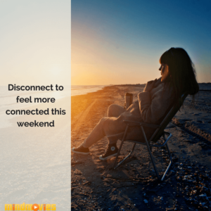 This is Why You Should Disconnect This Weekend: 10 Ways to Unplug From Technology