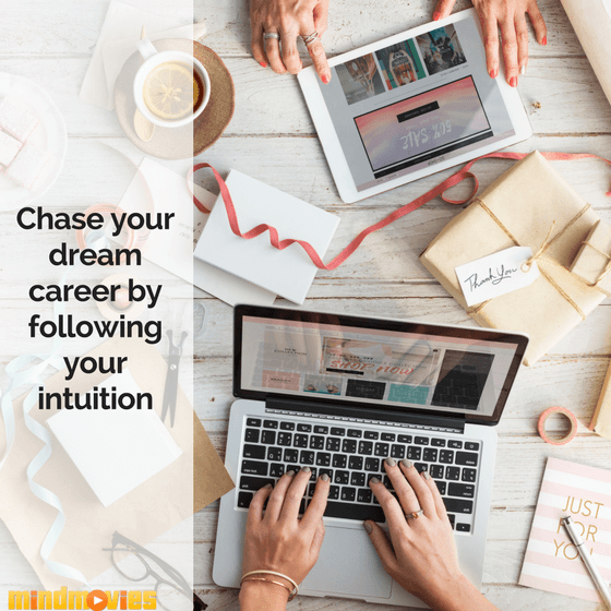 Trusting Your Gut: 8 Reasons You Should Chase Your Dream Career Now!