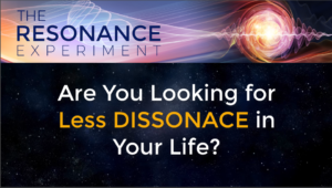 Are You Looking For Less DISSONANCE In Your Life