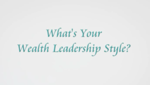 What's Your Wealth Leadership Style?