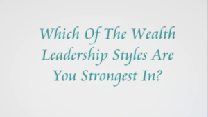 Which Of The Women's Wealth Leadership Styles Are You Strongest In?