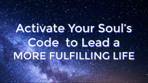 Activate Your Soul's Code to Lead a More Fulfilling Life