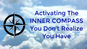 Activating The Inner Compass You Dont Realize You Have