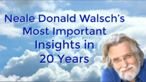 Neale Donald Walsch's Most Important Insights in 20 Years