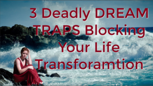 3 Deadly DREAM TRAPS Blocking Your Life Transformation