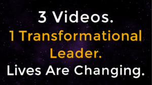3 Videos, 1 Transformational Leader, Lives Are Changing!