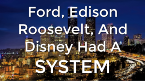 Ford Edison Roosevelt And Disney Had A SYSTEM