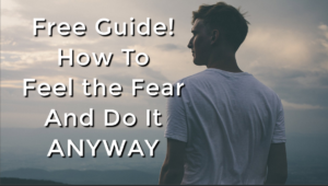 Free Guide! How to Feel The Fear and Do It Anyway