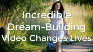 Incredible Dream-Building Video Changes Lives