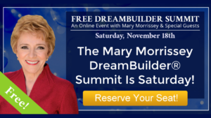 The Mary Morrissey DreamBuilder® Summit Is Saturday!