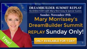 Mary Morrissey's DreamBuilder® Summit for ONE DAY … Sunday November 19th.
