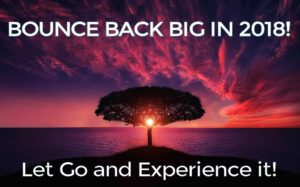 Bounce Back Big in 2018 – Let Go And Experience It