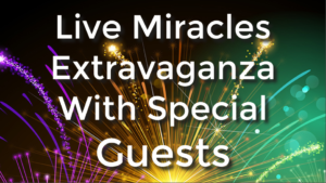 You're Invited: Saturday Jan. 6th … 3 Hours, 7 Experts, Live Miracles Extravaganza!