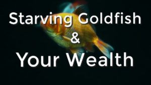 What Do Dying Goldfish Have To Do With YOUR Wealth?